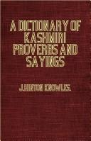 Cover of: A Dictionary Of Kashmiri Proverbs And Sayings - Explained and Illustrated from the Rich and Interesting Foklore of the Valley | J. Hinton Knowles