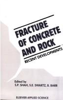 Cover of: Fracture of concrete and rock | International Conference on Recent Developments in the Fracture of Concrete and Rock (1989 School of Engineering, University of Wales, College of Cardiff)