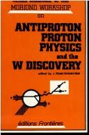 Cover of: Antiproton proton physics and the W discovery | Moriond Workshop (3rd 1983 La Plagne, France)