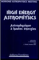 Cover of: High energy astrophysics by Astrophysics Meeting (1984 La Plagne, France)