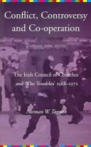 Cover of: CONFLICT, CONTROVERSY AND CO-OPERATION: THE IRISH COUNCIL OF CHURCHES AND 'THE TROUBLES' 1968-1972 | NORMAN TAGGART