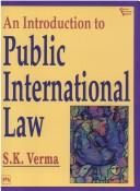 Cover of: An Introduction to Public International Law | S.K. Verma