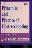Cover of: Principles and Practice of Cost Accounting | Ashish K. Battacharya