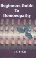 Cover of: Beginners Guide to Homoeopathy | T.S. Iyer