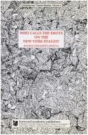 Cover of: Who calls the shots on the New York stages? | Kalina Stefanova