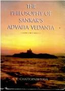 Cover of: The philosophy of Sankar's Advaita Vedanta | Shyama Kumar Chattopadhyaya