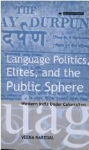 Cover of: Language, politics, elites and the public sphere (Permanent black monographs : The 'OPUS 1' Series) | Veena Nasegal