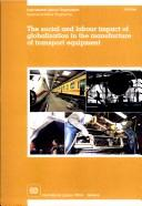 Cover of: The social and labour impact of globalization in the manufacture of transport equipment | Sectoral Activities Programme.