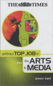 "Cover of: Getting a Top Job in the Arts and Media (""Times"" Getting a Top Job) by Simon Kent"
