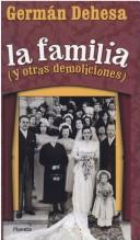 Cover of: La familia y otras demoliciones by Germán Dehesa