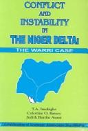 Cover of: CONFLICT AND INSTABILITY IN THE NIGER DELTA: THE WARRI CASE by T.A IMOBIGHE