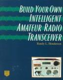 Cover of: Build Your Own Intelligent Amateur Radio Transceiver | Randy Lee Henderson