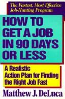 Cover of: How to Get a Job in 90 Days or Less by Matthew J. Deluca