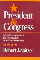 Cover of: Presidency and Congress | Robert J. Spitzer