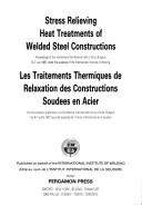 Cover of: Stress Relieving Heat Treatments of Welded Steel Constructions | International Institute Of Welding