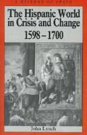 Cover of: The Hispanic World in Crisis and Change, 1598-1700 (History of Spain) | John Lynch