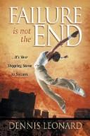 Cover of: Failure is Not the End by Dennis Leonard