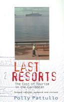 Cover of: LAST RESORTS: THE COST OF TOURISM IN THE CARIBBEAN by POLLY PATTULLO