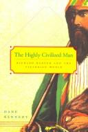 Cover of: The Highly Civilized Man by Dane Kennedy