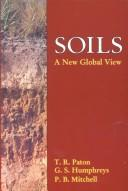 Cover of: Soils: a new global view.  by T.R. Paton, G.S. Humphreys, P.B. Mitchell |