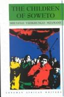 Cover of: The Children of Soweto by Mbulelo Vizikhungo Mzamane