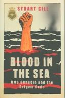 Cover of: BLOOD IN THE SEA: HMS DUNEDIN AND THE ENIGMA CODE | STUART GILL