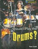 Cover of: Should I Play the Drums? (Learning Musical Instruments) by Tom Crask