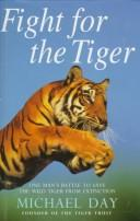 Cover of: FIGHT FOR THE TIGER by MICHAEL DAY