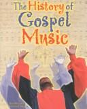 Cover of: The History of Gospel Music (African American Achievers) | Corinne J. Naden