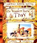 Cover of: The Wooden Horse of Troy (Ancient Greek Myths) | John Malam