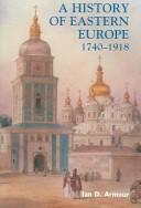 Cover of: A History of Eastern Europe 1740-1918 | Ian D. Armour