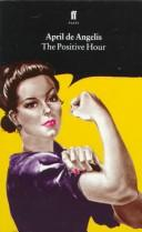 Cover of: The Positive Hour (Faber Plays) | April De Angelis