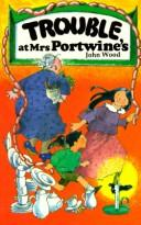 Cover of: Trouble at Mrs Portwine's | John Wood