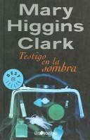 Cover of: Testigo en la sombra by Mary Higgins Clark