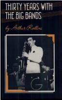 Cover of: Thirty years with the big bands | Arthur Rollini