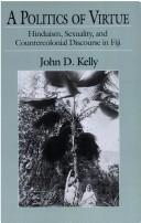 Cover of: A politics of virtue by John Dunham Kelly