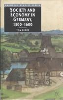 Cover of: Society and Economy in Germany, 1300-1600 | Tom Scott