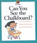Cover of: Can You See the Chalkboard (My Health) | Alvin Silverstein