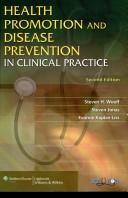 Cover of: Health promotion and disease prevention in clinical practice | Steven H. Woolf, Steven Jonas, Evonne Kaplan-Liss, Steven H Woolf