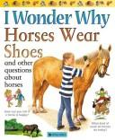 Cover of: I Wonder Why Horses Wear Shoes and Other Questions about Horses | Jackie Gaff