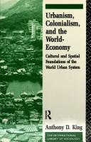 Cover of: Urbanism, colonialism, and the world-economy | Anthony D. King