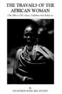 Cover of: The Travails Of The African Woman | Nkemdirim Basil Irechukwu