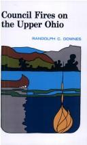 Cover of: Council Fires On the Upper Ohio | Randolph Downes