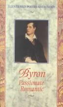 Cover of: Byron Passionate Romantic (Illustrated Poetry Anthology) | Lord George Gordon Byron