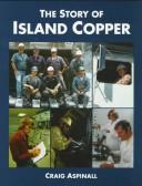 Cover of: The Story of Island Copper | Craig Aspinall