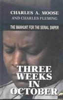 Cover of: Three Weeks In October | Charles A. Moose and Charles Fleming