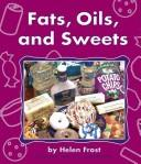 Cover of: Fats, Oils, and Sweets | Helen Frost