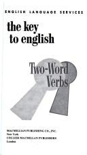 Cover of: The Key to English Two-word Verbs (Key to English Series) | English Language Services.