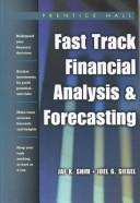 Cover of: Fast Track Financial Analysis and Forecasting | Jae K. Shim