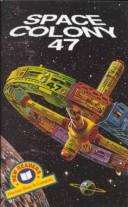 Cover of: Space Colony 47 (Harcourt Brace & Company New Readers, 600-Word Level, Set 1) | Jeanne DuPrau